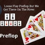 Poker Strategy: Loose Play Preflop But We Get There On The River