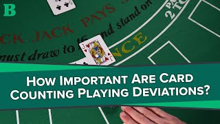 How Important Are Card Counting Playing Deviations?