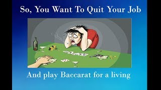 You Can't Make a Living playing Baccarat