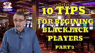 Top 10 Tips For Beginning Blackjack Players – Part 2 – with Casino Gambling Expert Steve Bourie