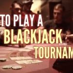 How to play a blackjack tournament like a Pro