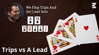 Poker Strategy: We Flop Trips And Get Lead Into