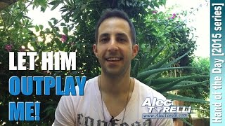 POKER STRATEGY – CASH GAME: Let Him Outplay Me!