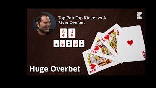 Poker Strategy: Top Pair Top Kicker Vs A River Overbet
