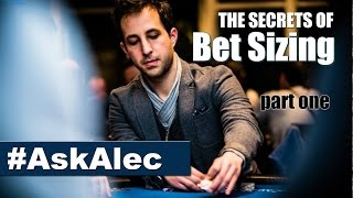 Poker Betting Strategy Explained: The Secrets of Bet Sizing in Poker – part 1 [Ask Alec]