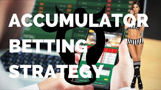 Accumulator Betting Strategy:  Gaining The Edge Over Bookies (Acca/Parlay)