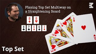Poker Strategy: Playing Top Set Multiway on a Straightening Board