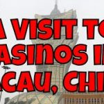 A Visit to Casinos in Macau, China (Macao) – The Gambling Capital of the World