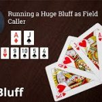 Poker Strategy: Running a Huge Bluff as Field Caller