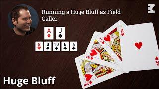 Poker Strategy: Running a Huge Bluff as Field Caller
