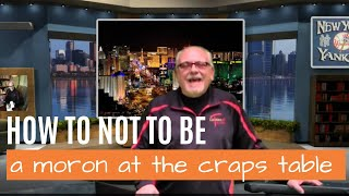 How to Not be a Moron at the Craps Table