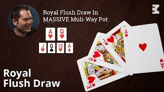 Poker Strategy: Royal Flush Draw in MASSIVE Multi-way Pot