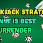 Blackjack Strategy: When it is Best to Surrender
