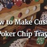 216 – Custom Poker Chip Trays