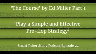'The Course' Skill #1 'Play a Simple and Effective Pre-flop Strategy' Podcast #22
