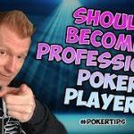 SHOULD I TURN POKER PRO? [Poker Tips]