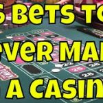 6 Bets To Never Make in a Casino!