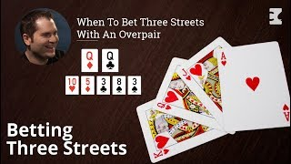 Poker Strategy: When To Bet Three Streets With An Overpair