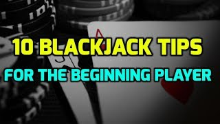 10 Blackjack Tips for the Beginning Player