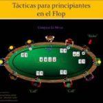Como jugar al Texas Holdem 10 – Tácticas para Principiantes en el Flop (1ª parte)