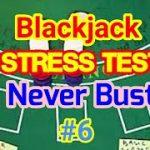 Blackjack Stress Test: Never Bust #6