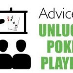 Advice to Unlucky Poker Players – Poker Tips
