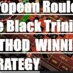 European Roulette The Black Trinity Method Winning System European Roulette Strategy Winning Method