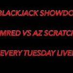 $1 BLACKJACK SHOWDOWN RANDOMRED VS AZ SCRATCHERGUY EVERY TUESDAY LIVE