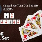 Poker Strategy: Should We Turn Our Set Into A Bluff?
