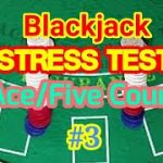 Blackjack Stress Test: Ace/Five Count #3