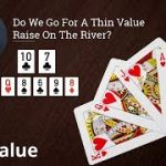 Poker Strategy: Do We Go For A Thin Value Raise On The River?