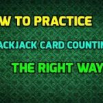 How to Practice Blackjack Card Counting the Right Way