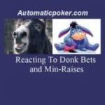 Poker Tips Reacting To Donk Bets And Min Raises