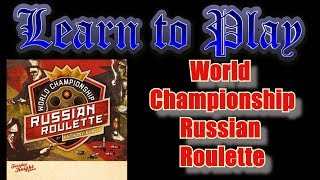 Learn to Play: World Championship Russian Roulette