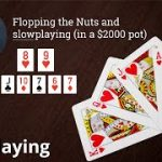 Flopping the Nuts and Slowplaying (in a $2000 pot)