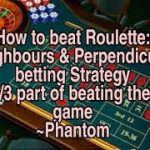 How to beat Roulette: Strategy No.1- Neighbours & Perpendicular bets ~Phantom