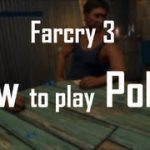 Learn How to Play Poker with Farcry 3 ~ The Basics