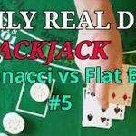 Daily Real Deal: Blackjack 6-decks Fibonacci vs Flat Bet #5
