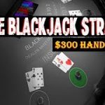 $300-HAND LIVE BLACKJACK PLAY – PERFECT SIMPLE BLACKJACK STRATEGY