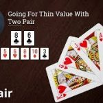 Poker Strategy: Going For Thin Value With Two Pair