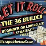Craps Betting Strategy – THE 36 BUILDER – BEGINNER OR LOW ROLLER STRATEGY