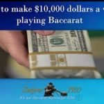 How to make $10,000 dollars a week playing Baccarat