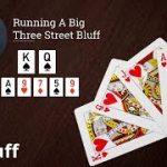 Poker Strategy: Running A Big Three Street Bluff