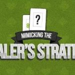 Blackjack Strategy: Mimicking the Dealer's Playing Strategy – 888casino