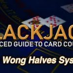 Counting Cards with the Wong Halves System – How to Count Cards in Blackjack