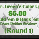 "Mr. Green's ""Color Up"" $5 Add 'em & rack 'em Craps Strategy and Betting video (Round 1)"