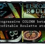Progressive COLUMN bets : most profitable Roulette strategy: