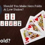Poker Strategy: Should You Make Hero Folds At Low Stakes?