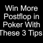 Win More Postflop in Poker With These 3 Tips