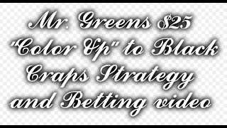 """Mr. Greens $25 """"Color Up"""" to Black Craps Strategy and Betting video"""